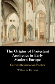 The Origins of Protestant Aesthetics in Early Modern Europe