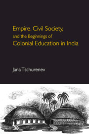 Empire, Civil Society, and the Beginnings of Colonial Education in India