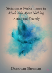 Stocism as Performance in Much Ado about Nothing