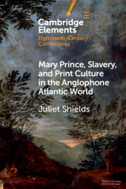 Mary Prince, Slavery, and Print Culture in the Anglophone Atlantic World
