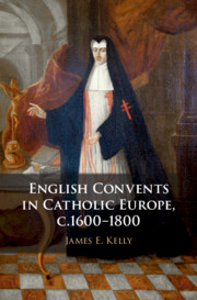 English Convents in Catholic Europe, c.1600–1800