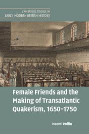 Female Friends and the Making of Transatlantic Quakerism, 1650–1750