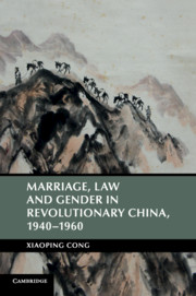 Marriage, Law and Gender in Revolutionary China, 1940–1960