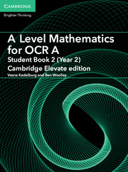 A Level Mathematics for OCR A Student Book 2 (Year 2) Cambridge Elevate Edition (1 Year) School Site Licence