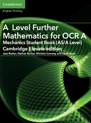 A Level Further Mathematics for OCR A Mechanics Student Book (AS/A Level) Cambridge Elevate Edition (1 Year) School Site Licence