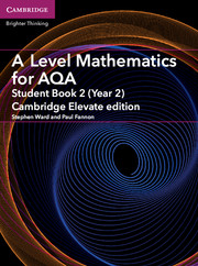 A Level Mathematics for AQA Student Book 2 (Year 2) Cambridge Elevate Edition (1 Year) School Site Licence