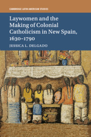 Laywomen and the Making of Colonial Catholicism in New Spain, 1630–1790
