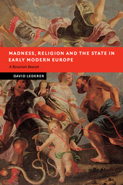 Madness, Religion and the State in Early Modern Europe
