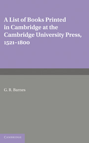 A List of Books Printed in Cambridge at the Cambridge University Press, 1521–1800
