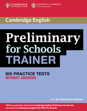 Preliminary for Schools Trainer Six Practice Tests without Answers