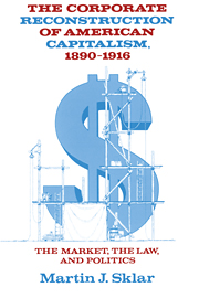 The Corporate Reconstruction of American Capitalism, 1890–1916