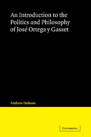 An Introduction to the Politics and Philosophy of José Ortega y Gasset