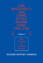 Law, Magistracy, and Crime in Old Regime Paris, 1735–1789