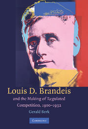Louis D. Brandeis and the Making of Regulated Competition, 1900–1932