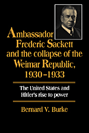 Ambassador Frederic Sackett and the Collapse of the Weimar Republic, 1930–1933