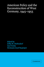 American Policy and the Reconstruction of West Germany, 1945–1955