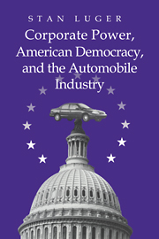 Corporate Power, American Democracy, and the Automobile Industry