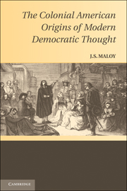 The Colonial American Origins of Modern Democratic Thought