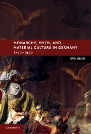 Monarchy, Myth, and Material Culture in Germany 1750–1950