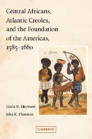 Central Africans, Atlantic Creoles, and the Foundation of the Americas, 1585–1660