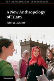 A New Anthropology of Islam by John R  Bowen