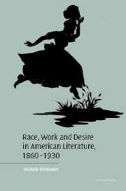 Race, Work, and Desire in American Literature, 1860–1930