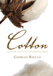 Cotton by giorgio riello the fabric that made the modern world fandeluxe Choice Image