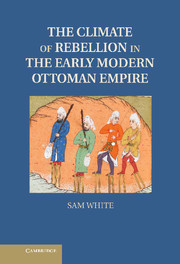 The Climate of Rebellion in the Early Modern Ottoman Empire