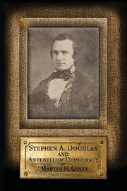 Stephen A. Douglas and Antebellum Democracy