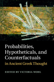 Probabilities, Hypotheticals, and Counterfactuals in Ancient Greek Thought