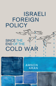 Israeli Foreign Policy since the End of the Cold War