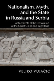 Nationalism, Myth, and the State in Russia and Serbia