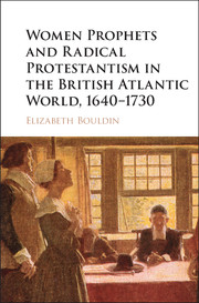 Women Prophets and Radical Protestantism in the British Atlantic World, 1640–1730