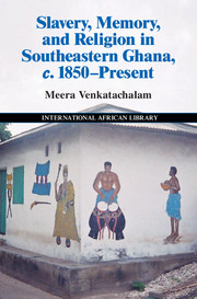 Slavery, Memory and Religion in Southeastern Ghana, c.1850–Present