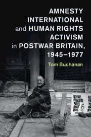Amnesty International and Human Rights Activism in Postwar Britain, 1945–1977