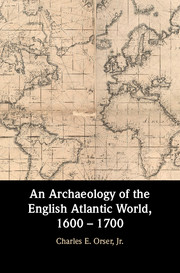 An Archaeology of the English Atlantic World, 1600 – 1700