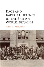 Race and Imperial Defence in the British World, 1870–1914