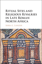 Ritual Sites and Religious Rivalries in Late Roman North Africa