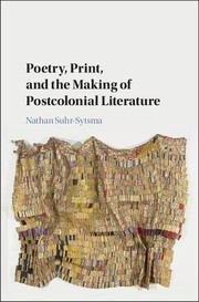 Poetry, Print, and the Making of Postcolonial Literature