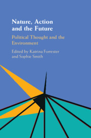 Nature, Action and the Future : Political Thought and the Environment / edited by Katrina Forrester