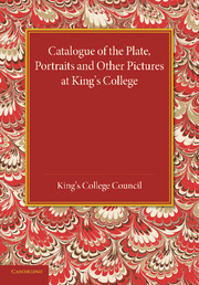 Catalogue of the Plate, Portraits and Other Pictures at King's College, Cambridge