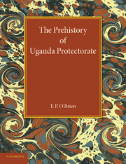 The Prehistory of Uganda Protectorate