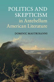 Politics and Skepticism in Antebellum American Literature