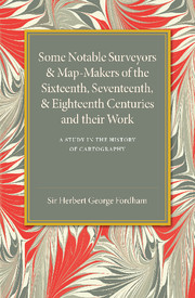 Some Notable Surveyors and Map-Makers of the Sixteenth, Seventeenth, and Eighteenth Centuries and their Work