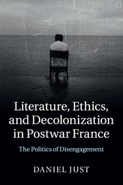 Literature, Ethics, and Decolonization in Postwar France