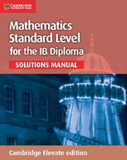 Mathematics for the IB Diploma Standard Level Solutions Manual Cambridge Elevate edition