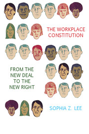 The Workplace Constitution from the New Deal to the New Right
