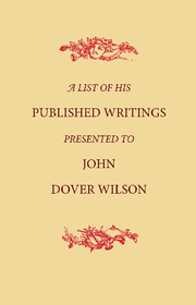 A List of His Published Writings Presented to John Dover Wilson on his Eightieth Birthday
