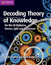 Decoding Theory of Knowledge: Themes, Skills and Assessment for the IB Diploma