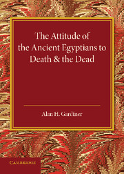 The Attitude of the Ancient Egyptians to Death and the Dead